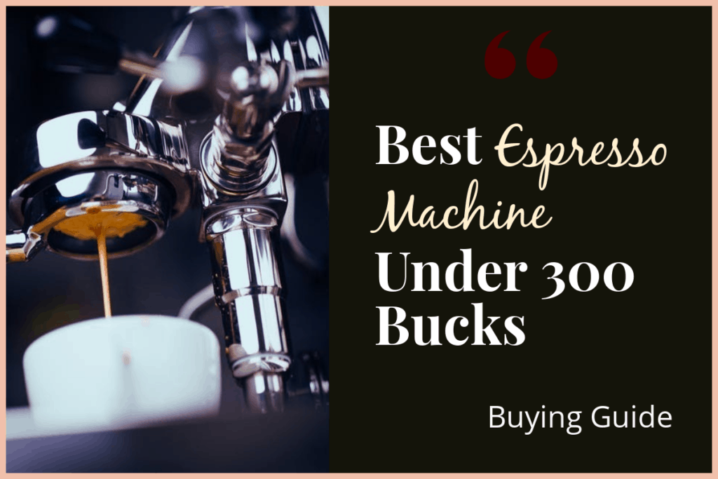 Best-Espresso-Machine-Under-300-Bucks-BG